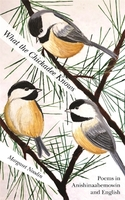 What the Chickadee Knows: Poems in Anishinaabemowin and English