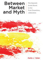 Between Market and Myth: The Spanish Artist Novel in the Post-Transition, 1992-2014