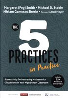 The 5 Practices in Practice: Successfully Orchestrating Mathematics Discussions in Your High School Classroom