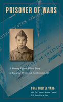 Prisoner of Wars: A Hmong Fighter Pilot's Story of Escaping Death and Confronting Life