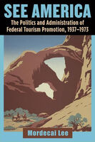 See America: The Politics and Administration of Federal Tourism Promotion, 1937-1973
