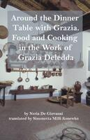 Around the Dinner Table with Grazia: Food and Cooking in the Work of Grazia Deledda