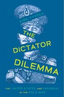 The Dictator Dilemma: The United States and Paraguay in the Cold War