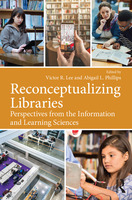Reconceptualizing Libraries: Perspectives from the Information and Learning Sciences