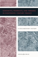 Sodomites, Pederasts, and Tribades in Eighteenth-Century France: A Documentary History